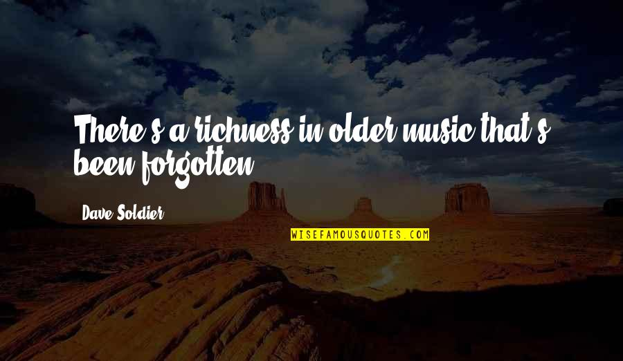 I've Been Forgotten Quotes By Dave Soldier: There's a richness in older music that's been