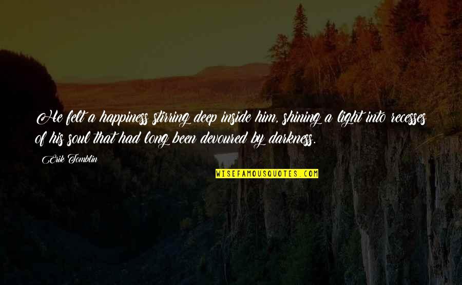 I've Been Forgotten Quotes By Erik Tomblin: He felt a happiness stirring deep inside him,