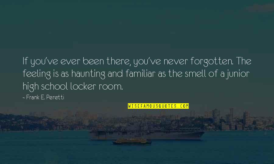 I've Been Forgotten Quotes By Frank E. Peretti: If you've ever been there, you've never forgotten.