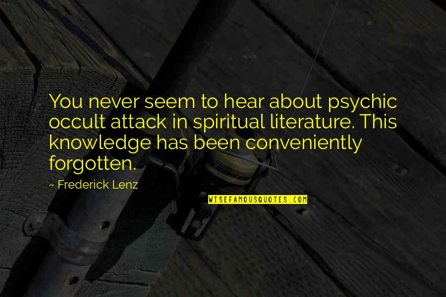 I've Been Forgotten Quotes By Frederick Lenz: You never seem to hear about psychic occult