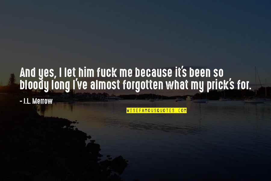 I've Been Forgotten Quotes By J.L. Merrow: And yes, I let him fuck me because