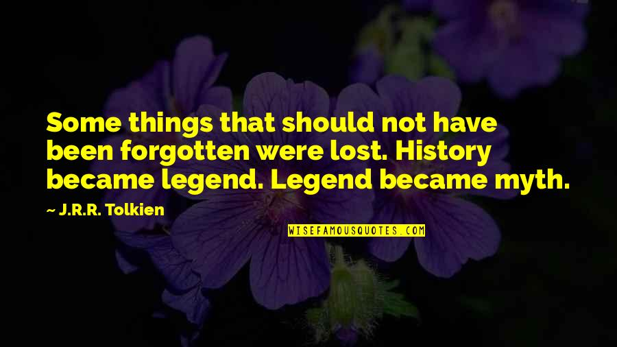 I've Been Forgotten Quotes By J.R.R. Tolkien: Some things that should not have been forgotten