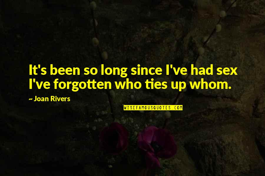 I've Been Forgotten Quotes By Joan Rivers: It's been so long since I've had sex