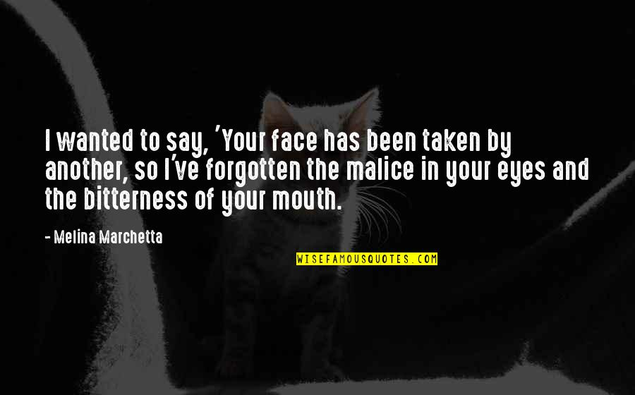 I've Been Forgotten Quotes By Melina Marchetta: I wanted to say, 'Your face has been