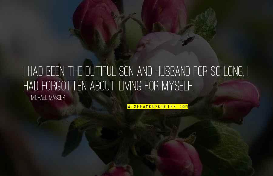 I've Been Forgotten Quotes By Michael Masser: I had been the dutiful son and husband