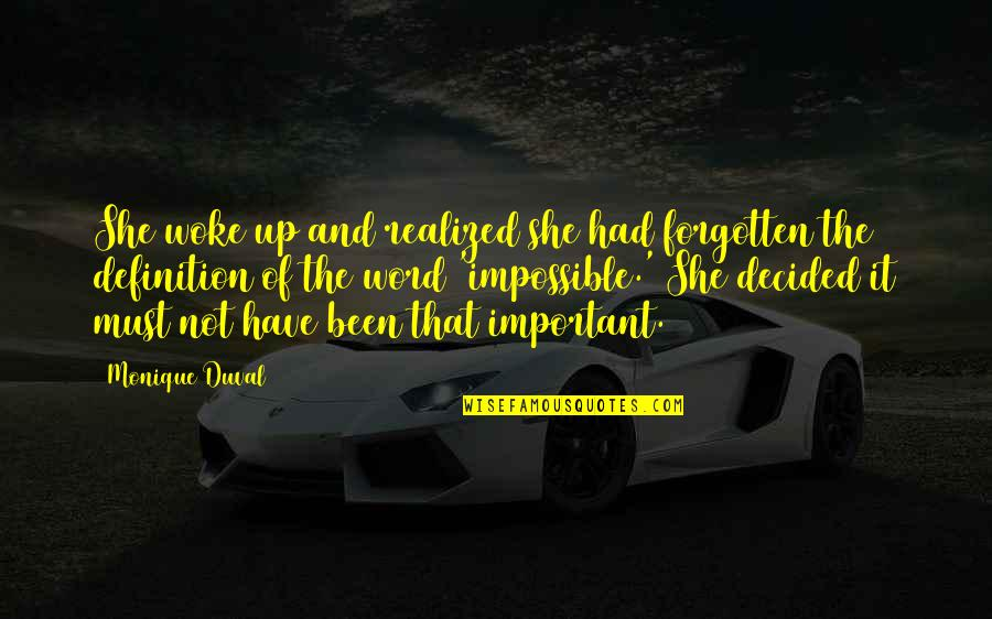 I've Been Forgotten Quotes By Monique Duval: She woke up and realized she had forgotten
