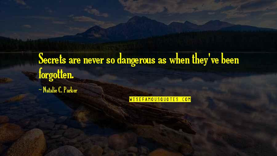 I've Been Forgotten Quotes By Natalie C. Parker: Secrets are never so dangerous as when they've