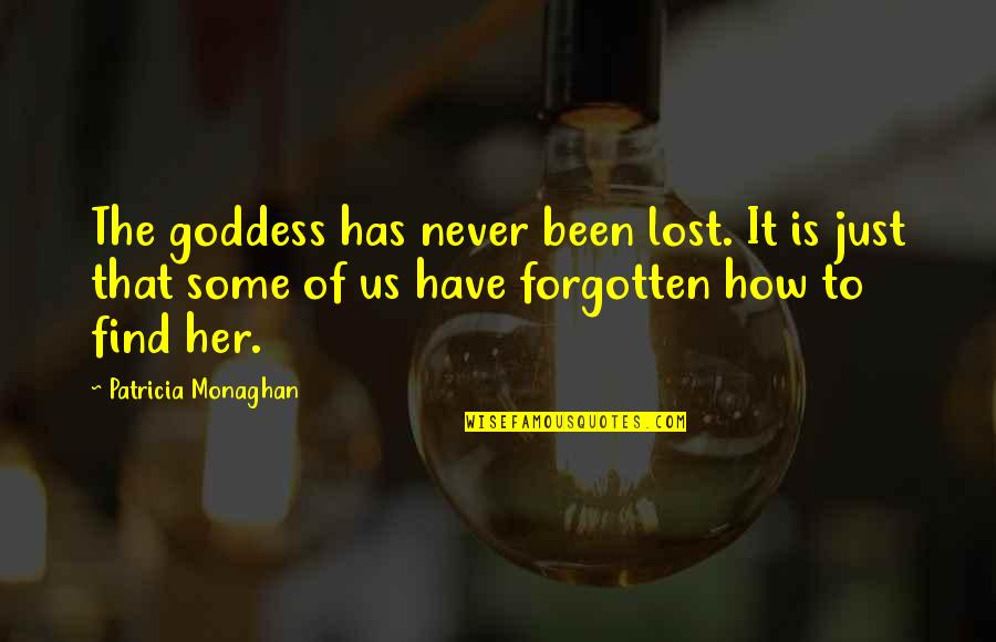 I've Been Forgotten Quotes By Patricia Monaghan: The goddess has never been lost. It is
