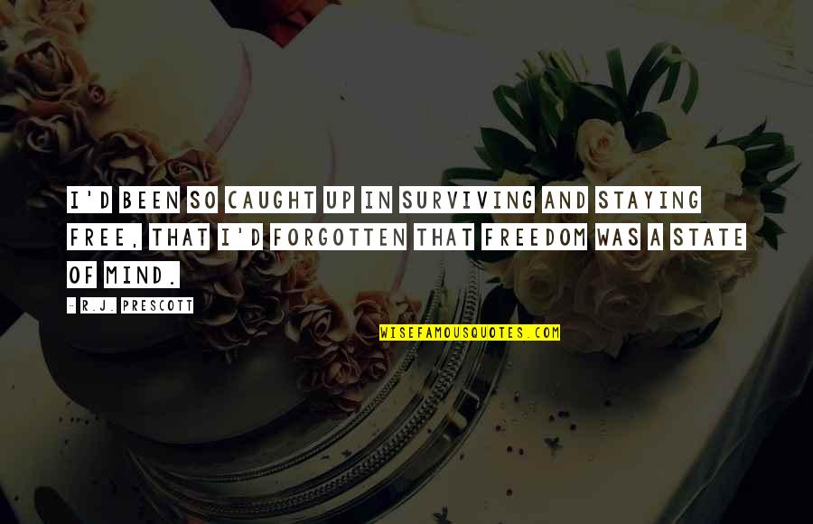 I've Been Forgotten Quotes By R.J. Prescott: I'd been so caught up in surviving and