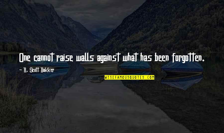 I've Been Forgotten Quotes By R. Scott Bakker: One cannot raise walls against what has been