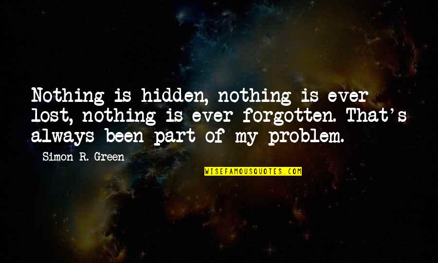 I've Been Forgotten Quotes By Simon R. Green: Nothing is hidden, nothing is ever lost, nothing