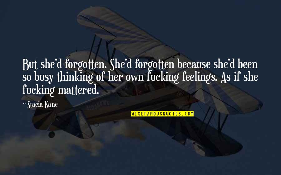 I've Been Forgotten Quotes By Stacia Kane: But she'd forgotten. She'd forgotten because she'd been