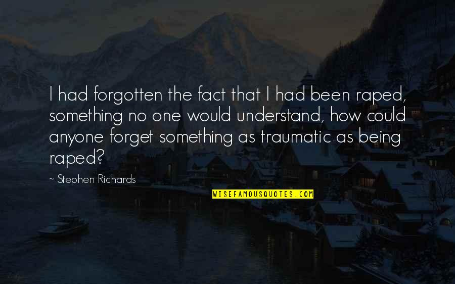 I've Been Forgotten Quotes By Stephen Richards: I had forgotten the fact that I had