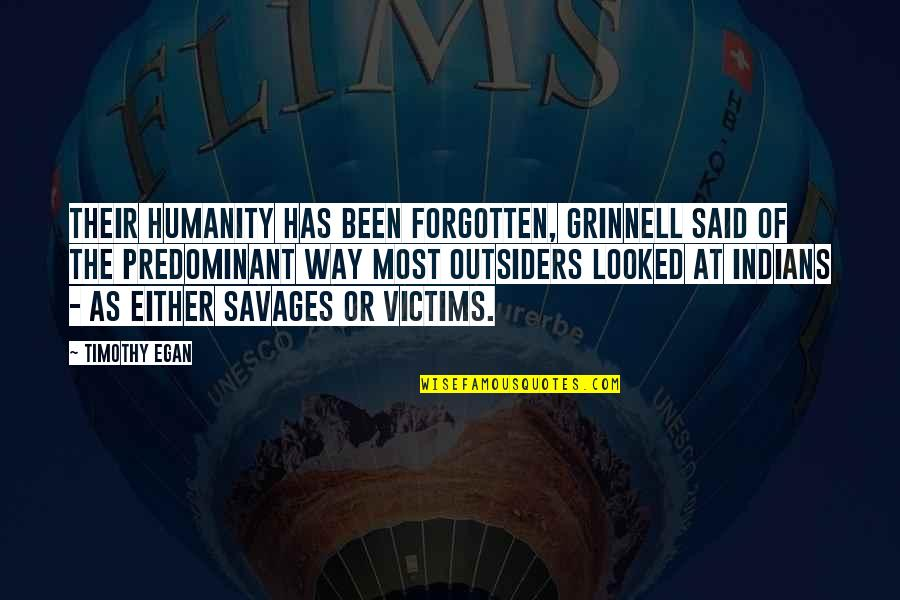 I've Been Forgotten Quotes By Timothy Egan: Their humanity has been forgotten, Grinnell said of