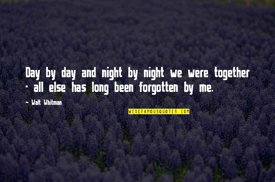 I've Been Forgotten Quotes By Walt Whitman: Day by day and night by night we