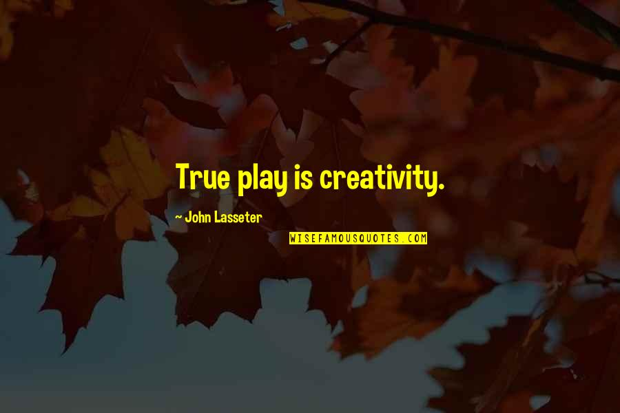 I've Been Through Hell Quotes By John Lasseter: True play is creativity.