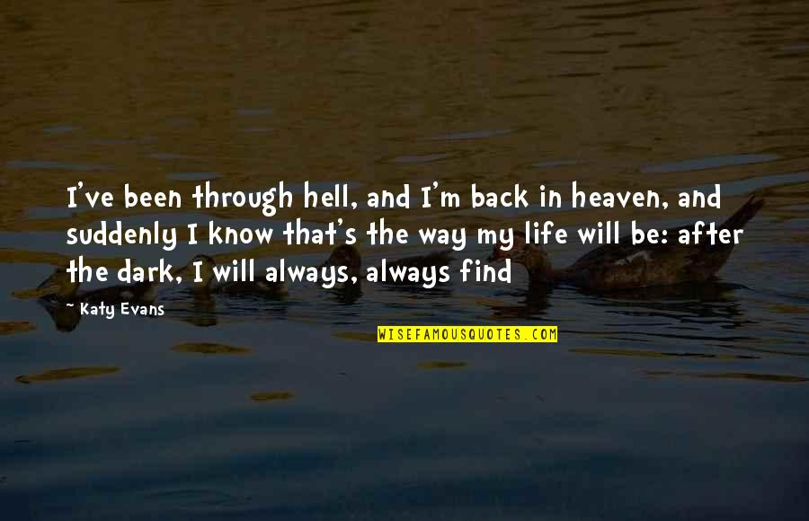 I've Been Through Hell Quotes By Katy Evans: I've been through hell, and I'm back in