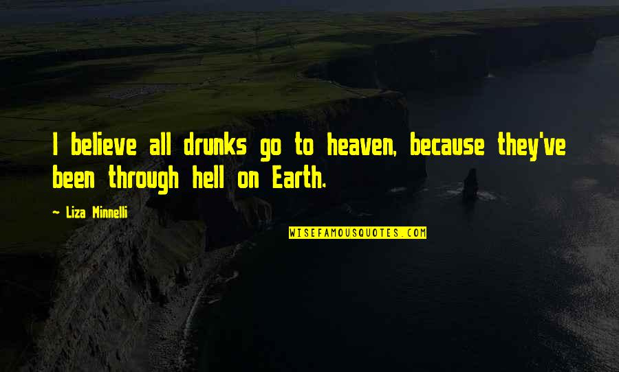 I've Been Through Hell Quotes By Liza Minnelli: I believe all drunks go to heaven, because