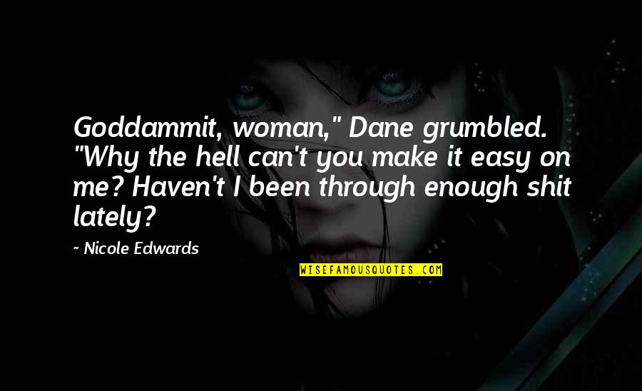 "I've Been Through Hell Quotes By Nicole Edwards: Goddammit, woman,"" Dane grumbled. ""Why the hell can't"