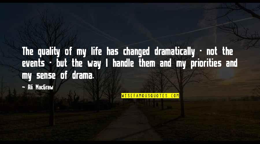 I've Changed My Life Quotes By Ali MacGraw: The quality of my life has changed dramatically