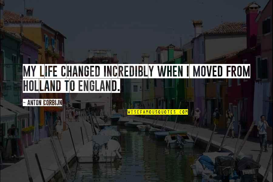 I've Changed My Life Quotes By Anton Corbijn: My life changed incredibly when I moved from