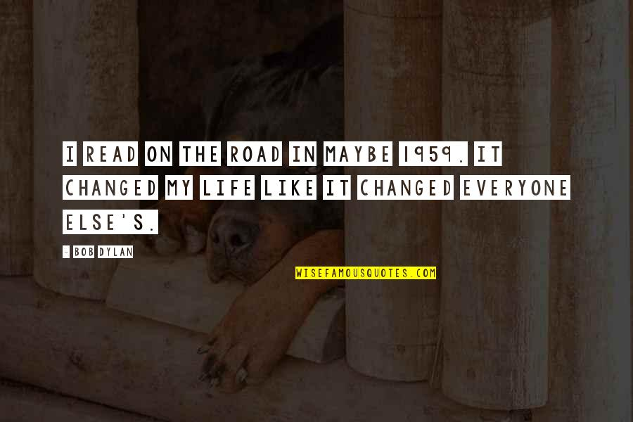 I've Changed My Life Quotes By Bob Dylan: I read On the Road in maybe 1959.