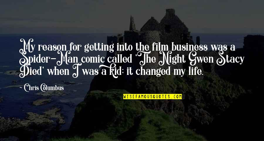 I've Changed My Life Quotes By Chris Columbus: My reason for getting into the film business