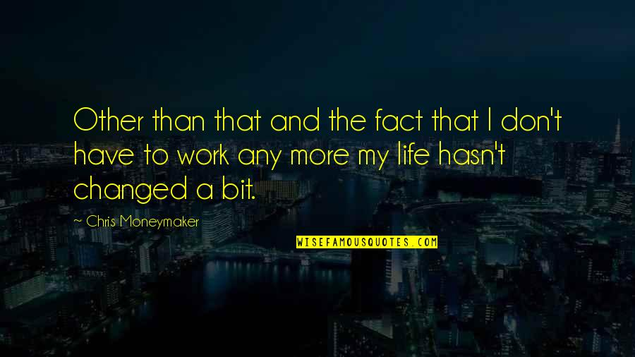 I've Changed My Life Quotes By Chris Moneymaker: Other than that and the fact that I