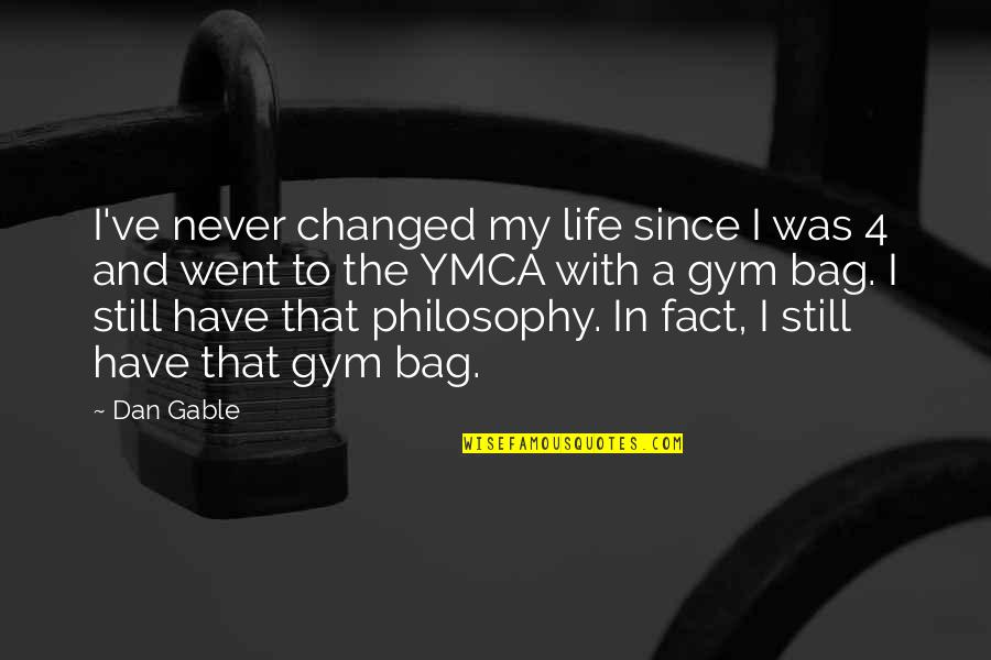 I've Changed My Life Quotes By Dan Gable: I've never changed my life since I was