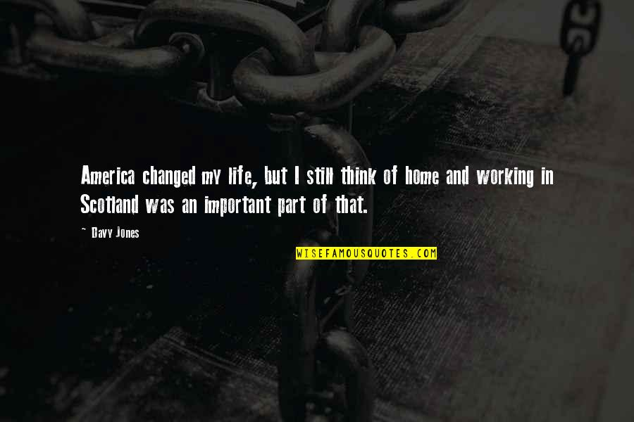 I've Changed My Life Quotes By Davy Jones: America changed my life, but I still think