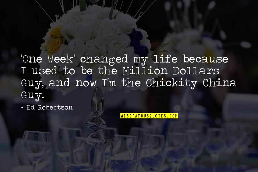 I've Changed My Life Quotes By Ed Robertson: 'One Week' changed my life because I used