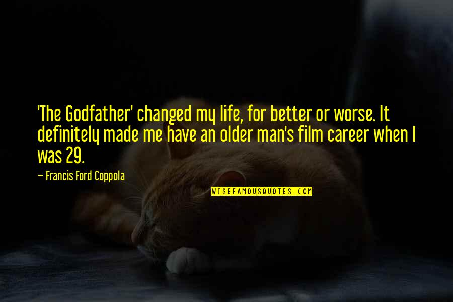 I've Changed My Life Quotes By Francis Ford Coppola: 'The Godfather' changed my life, for better or