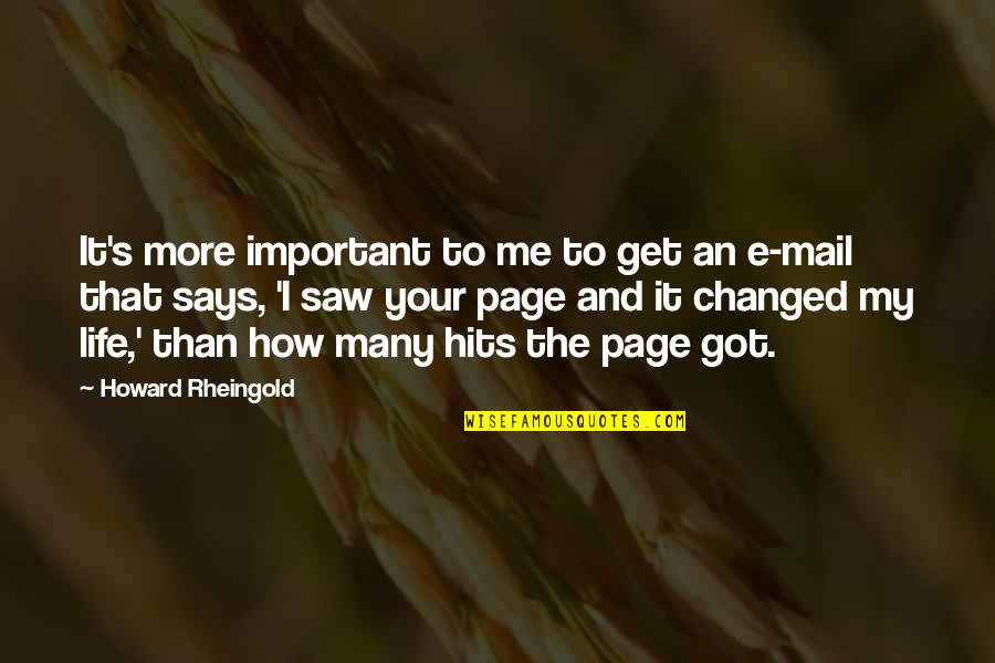 I've Changed My Life Quotes By Howard Rheingold: It's more important to me to get an