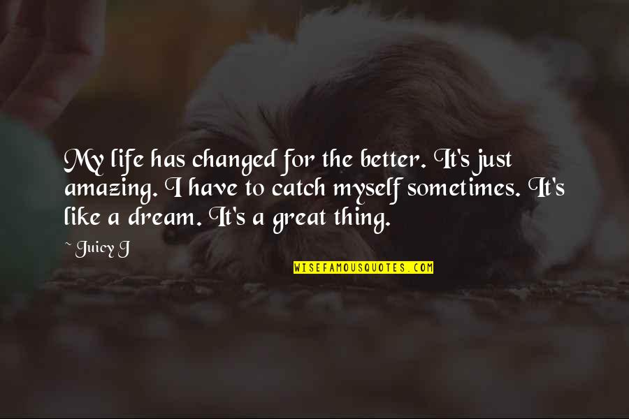 I've Changed My Life Quotes By Juicy J: My life has changed for the better. It's