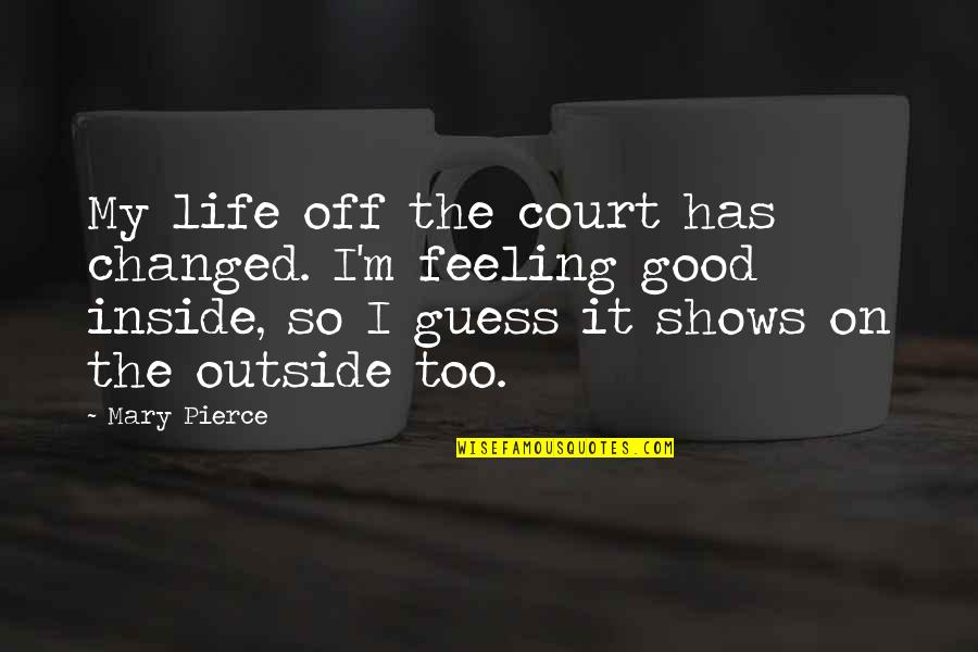 I've Changed My Life Quotes By Mary Pierce: My life off the court has changed. I'm