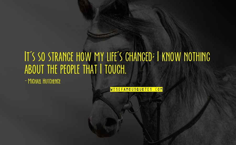 I've Changed My Life Quotes By Michael Hutchence: It's so strange how my life's changed; I
