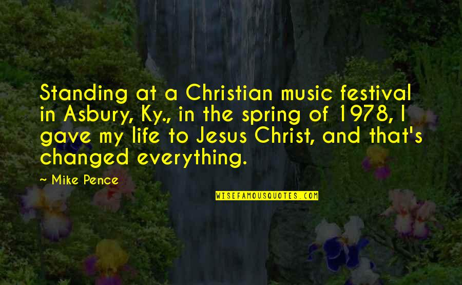 I've Changed My Life Quotes By Mike Pence: Standing at a Christian music festival in Asbury,