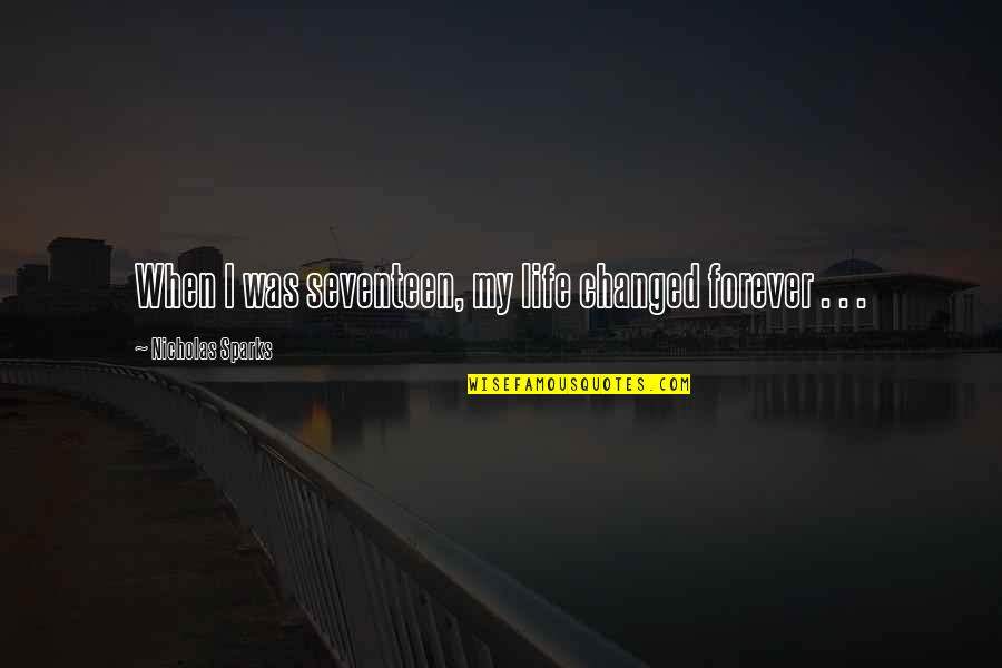 I've Changed My Life Quotes By Nicholas Sparks: When I was seventeen, my life changed forever