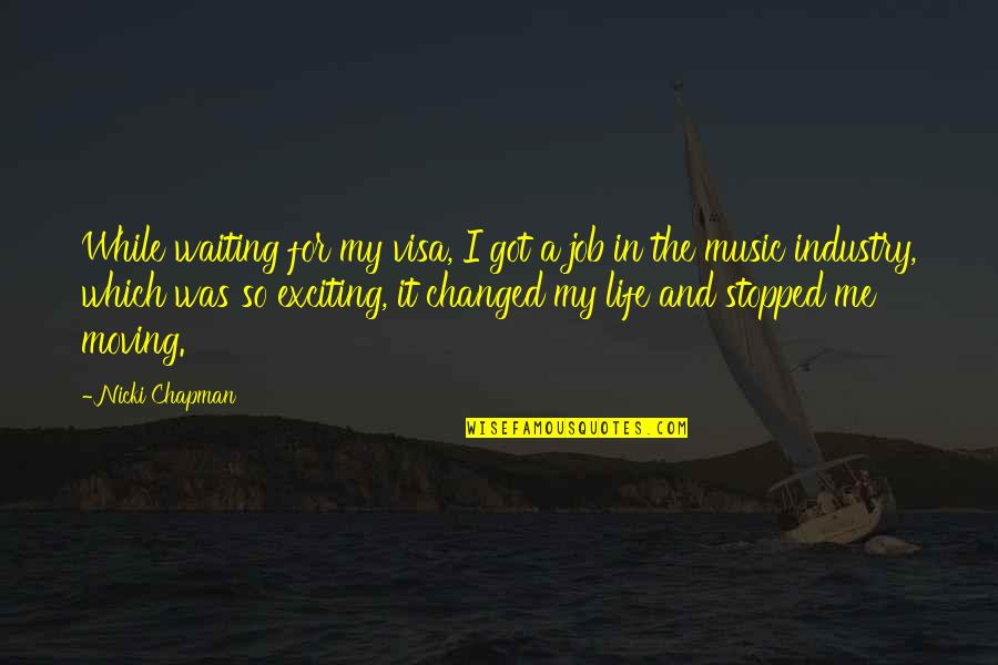 I've Changed My Life Quotes By Nicki Chapman: While waiting for my visa, I got a