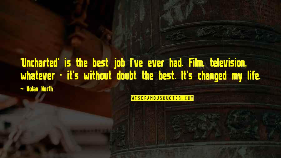 I've Changed My Life Quotes By Nolan North: 'Uncharted' is the best job I've ever had.