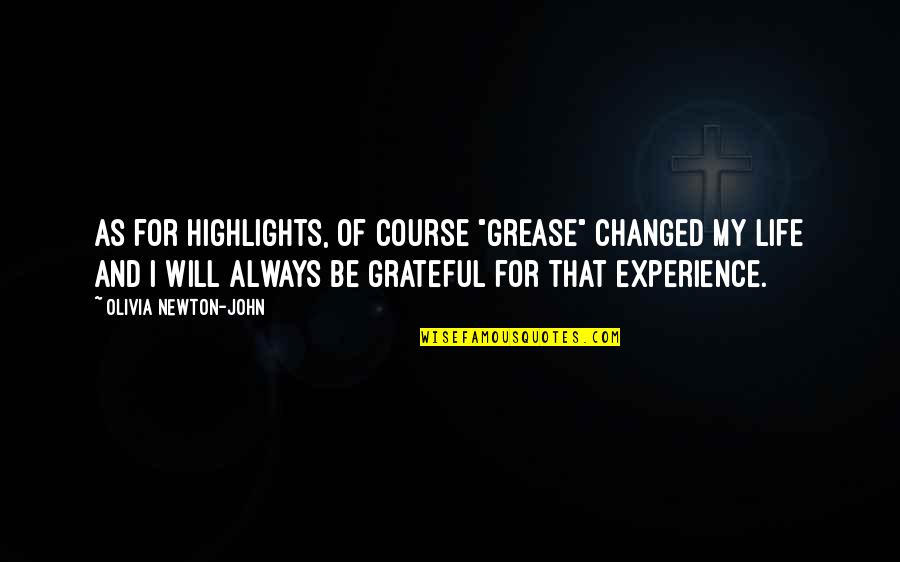 """I've Changed My Life Quotes By Olivia Newton-John: As for highlights, of course """"Grease"""" changed my"""