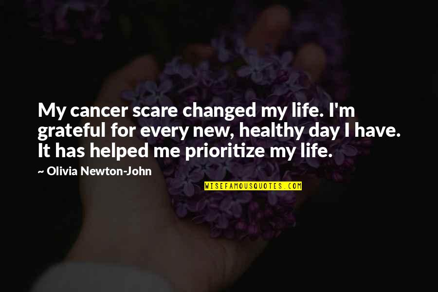 I've Changed My Life Quotes By Olivia Newton-John: My cancer scare changed my life. I'm grateful