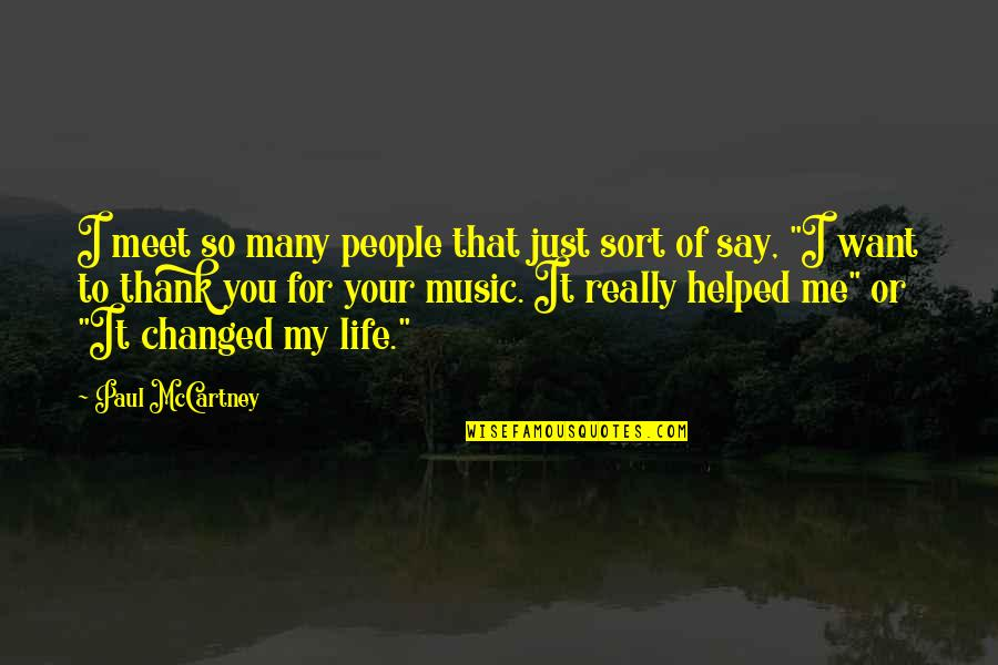 I've Changed My Life Quotes By Paul McCartney: I meet so many people that just sort