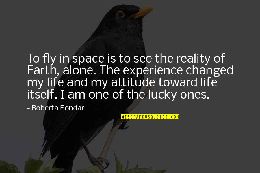 I've Changed My Life Quotes By Roberta Bondar: To fly in space is to see the