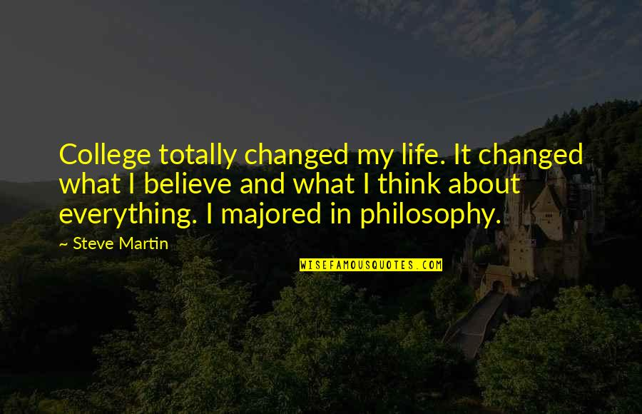 I've Changed My Life Quotes By Steve Martin: College totally changed my life. It changed what