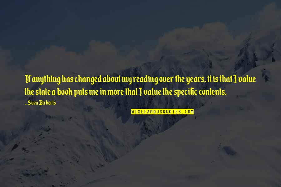 I've Changed My Life Quotes By Sven Birkerts: If anything has changed about my reading over