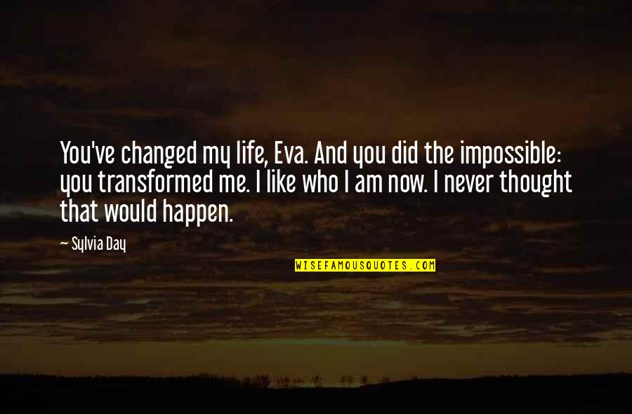 I've Changed My Life Quotes By Sylvia Day: You've changed my life, Eva. And you did