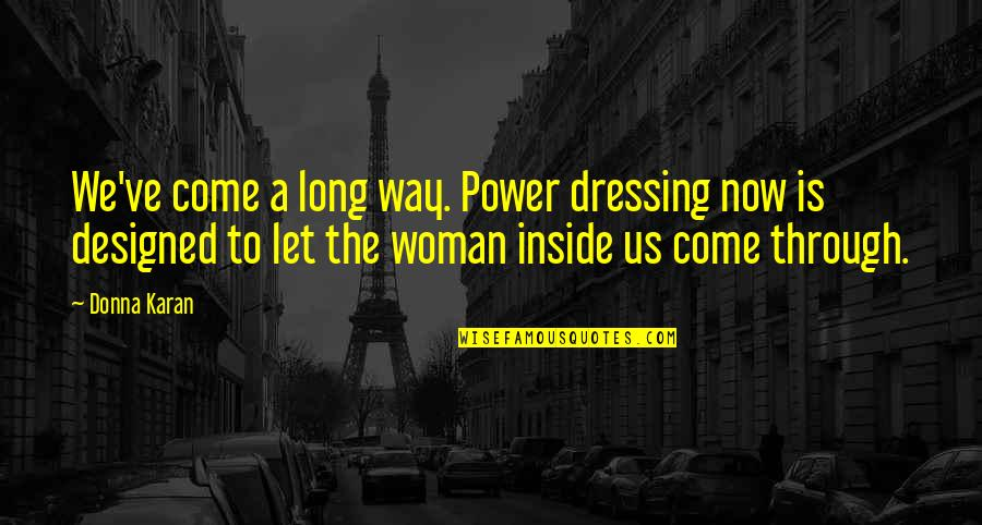 I've Come A Long Way Quotes By Donna Karan: We've come a long way. Power dressing now