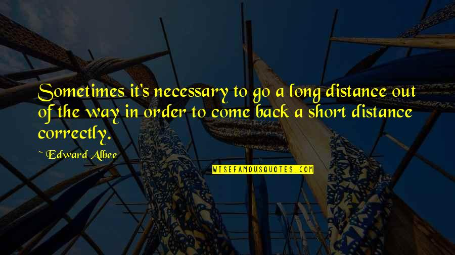 I've Come A Long Way Quotes By Edward Albee: Sometimes it's necessary to go a long distance
