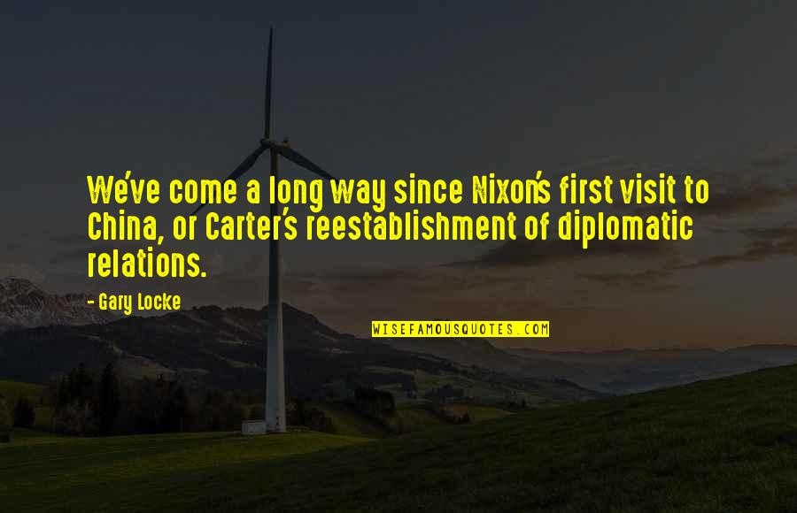 I've Come A Long Way Quotes By Gary Locke: We've come a long way since Nixon's first